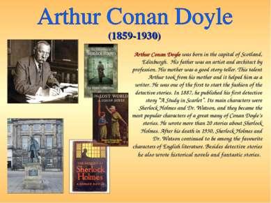 Arthur Conan Doyle was born in the capital of Scotland, Edinburgh. His father...