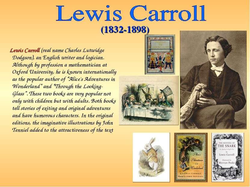 Lewis Carroll (real name Charles Lutwidge Dodgson), an English writer and log...