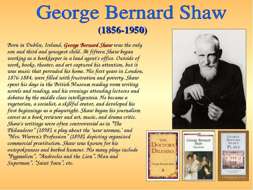 Born in Dublin, Ireland, George Bernard Shaw was the only son and third and y...