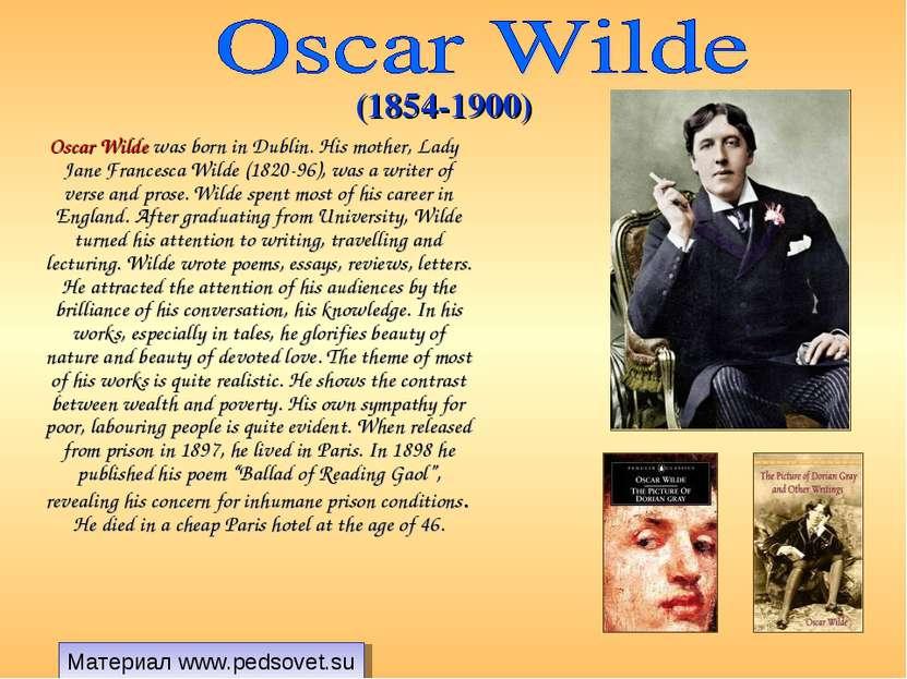 Oscar Wilde was born in Dublin. His mother, Lady Jane Francesca Wilde (1820-9...