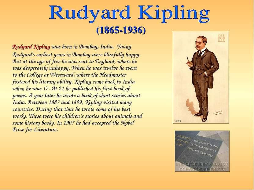Rudyard Kipling was born in Bombay, India. Young Rudyard's earliest years in ...