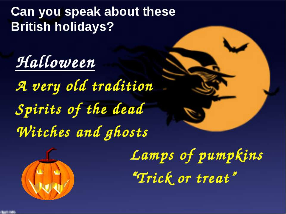 Can you speak about these British holidays? Halloween A very old tradition Sp...