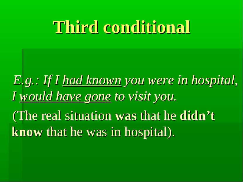 Third conditional E.g.: If I had known you were in hospital, I would have gon...