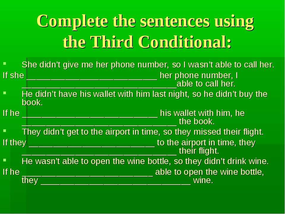 Complete the sentences using the Third Conditional: She didn't give me her ph...