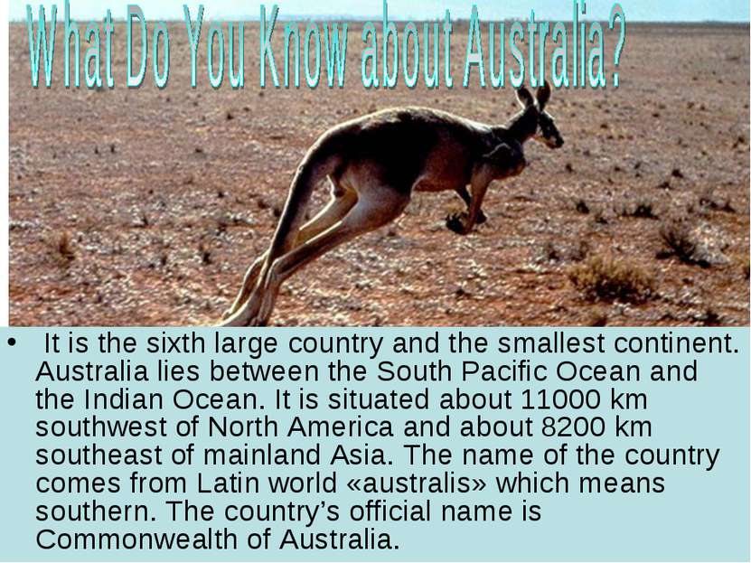 It is the sixth large country and the smallest continent. Australia lies betw...