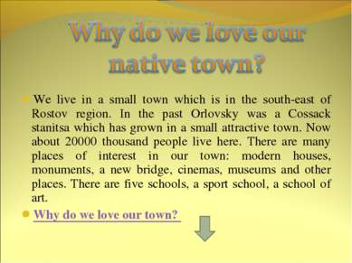 We live in a small town which is in the south-east of Rostov region. In the p...