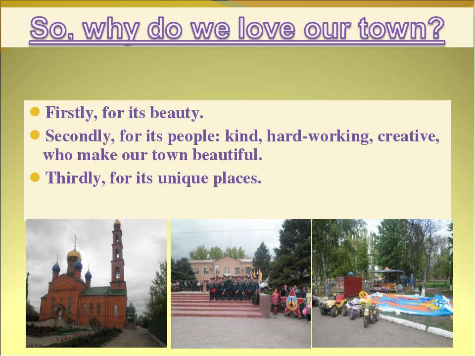 Firstly, for its beauty. Secondly, for its people: kind, hard-working, creati...