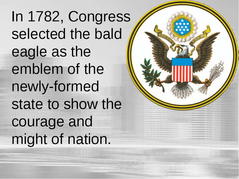 In 1782, Congress selected the bald eagle as the emblem of the newly-formed s...