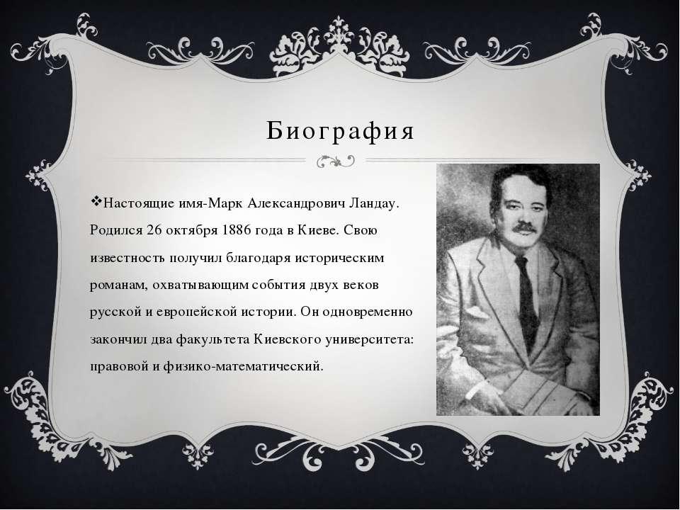 Биография Настоящие имя-Марк Александрович Ландау. Родился 26 октября 1886 го...