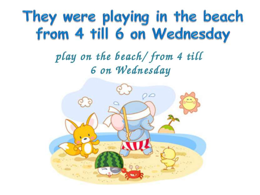 play on the beach/ from 4 till 6 on Wednesday