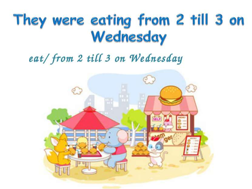 eat/ from 2 till 3 on Wednesday