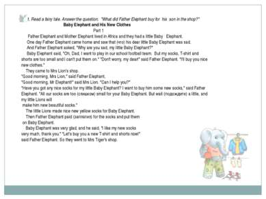 "1. Read a fairy tale. Answer the question: ""What did Father Elephant buy for ..."