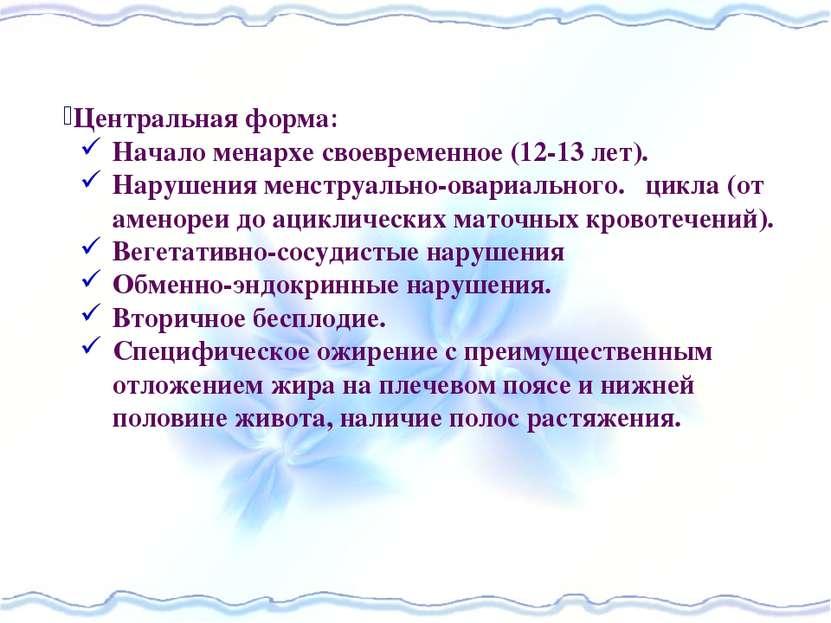 Центральная форма Начало менархе своевременное (12-13 лет). Нарушения менстру...