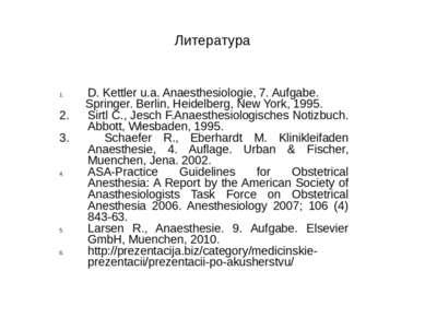 Литература D. Kettler u.a. Anaesthesiologie, 7. Aufgabe. Springer. Berlin, He...