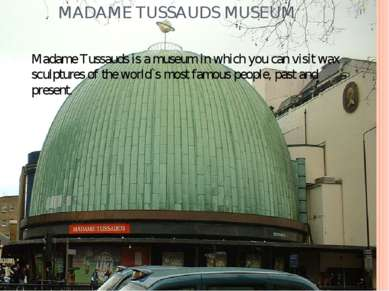 MADAME TUSSAUDS MUSEUM Madame Tussauds is a museum in which you can visit wax...