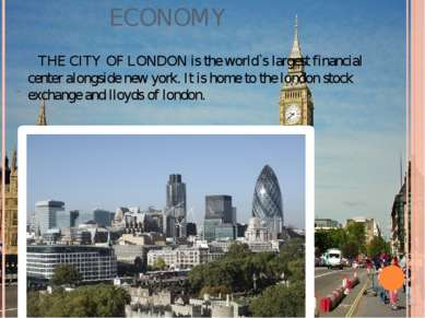 ECONOMY THE CITY OF LONDON is the world`s largest financial center alongside ...