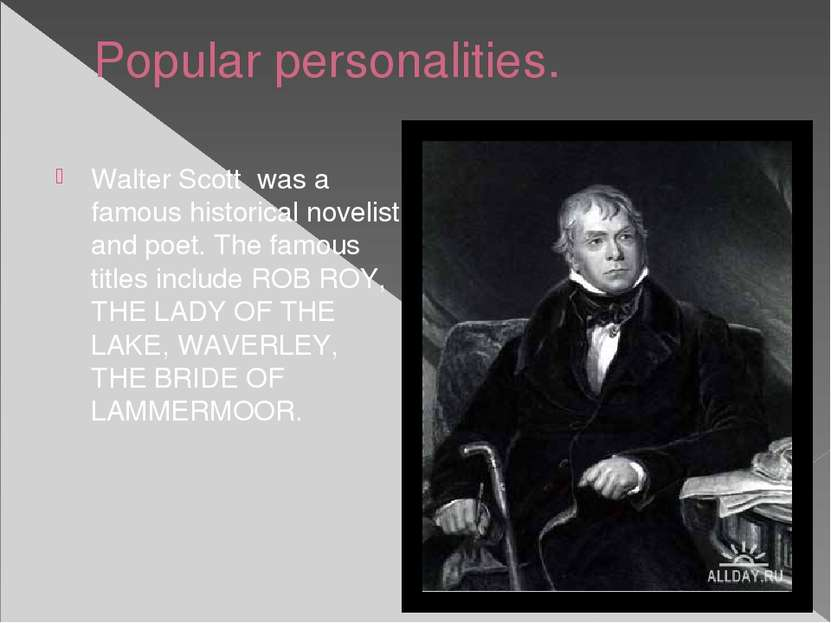 Popular personalities. Walter Scott was a famous historical novelist and poet...
