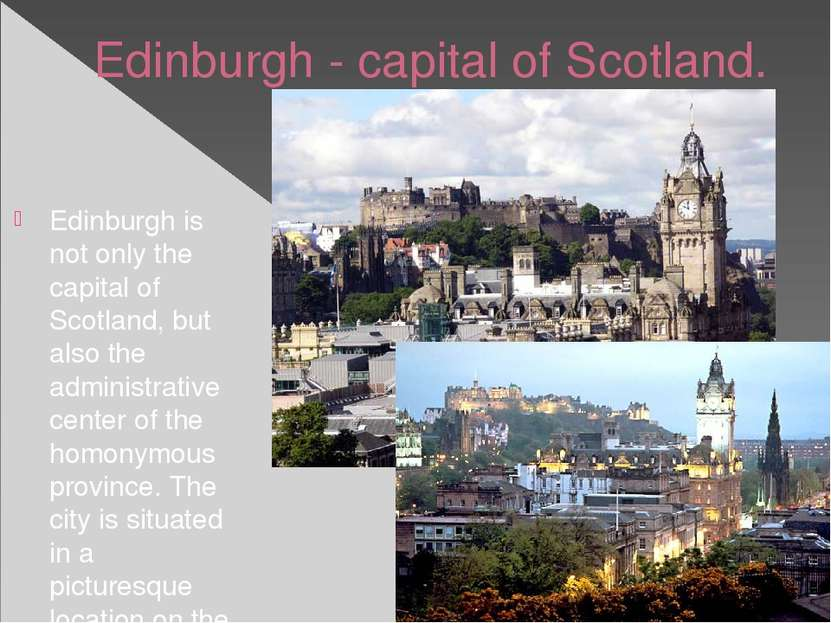 Edinburgh - capital of Scotland. Edinburgh is not only the capital of Scotlan...