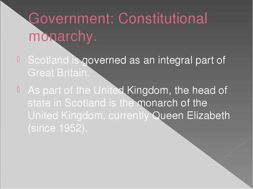 Government: Constitutional monarchy. Scotland is governed as an integral part...