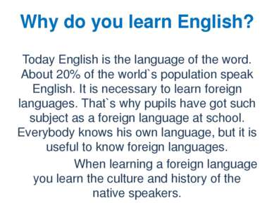 Why do you learn English? Today English is the language of the word. About 20...