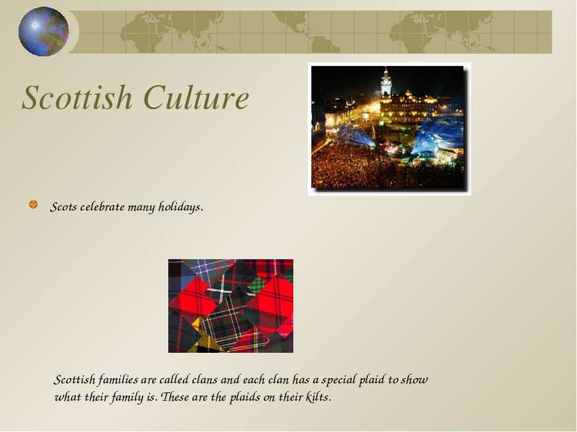 Scottish Culture Scots celebrate many holidays. Scottish families are called ...