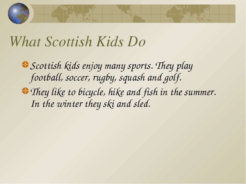 What Scottish Kids Do Scottish kids enjoy many sports. They play football, so...