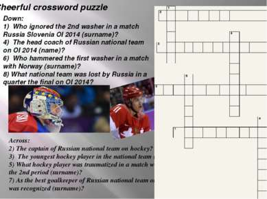 Across: 2) The captain of Russian national team on hockey? 3) The youngest ho...