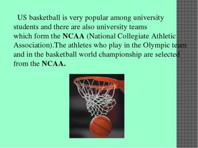 US basketball is very popular among university students and there are also un...