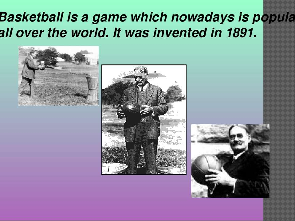 Basketball is a game which nowadays is popular all over the world. It was inv...