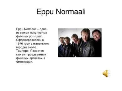 Eppu Normaali Eppu Normaali – одна из самых популярных финских рок-групп. Сфо...