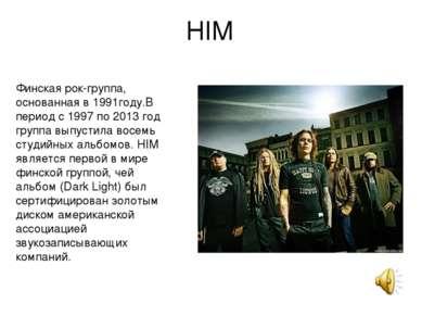 HIM Финская рок-группа, основанная в 1991году.В период с 1997 по 2013 год гр...