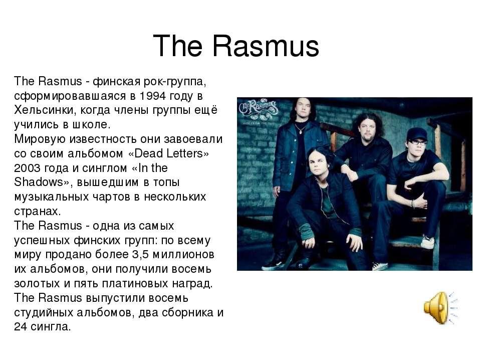 The Rasmus The Rasmus - финская рок-группа, сформировавшаяся в 1994 году в Х...