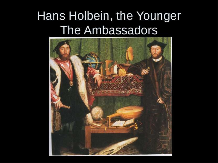 Hans Holbein, the Younger The Ambassadors