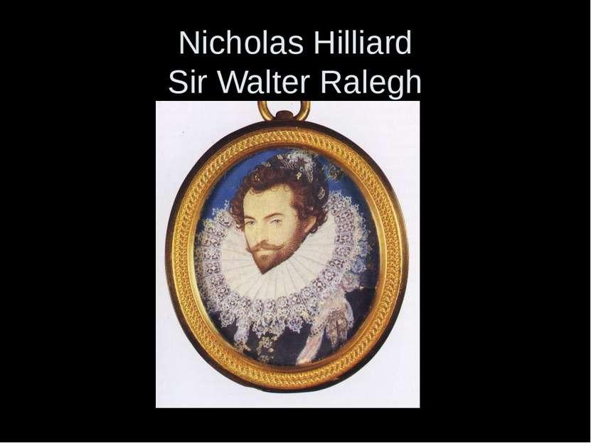 Nicholas Hilliard Sir Walter Ralegh