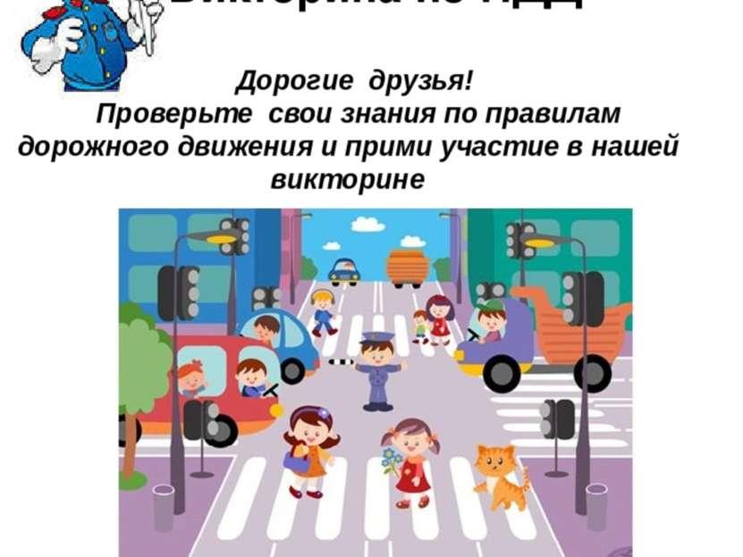 Викторина по ПДД Дорогие друзья! Проверьте свои знания по правилам дорожного ...