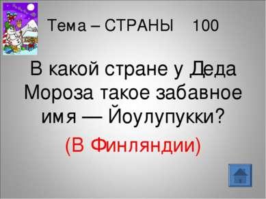 Тема – СТРАНЫ 100 В какой стране у Деда Мороза такое забавное имя — Йоулупукк...