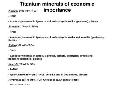 Titanium minerals of economic importance Anatase (100 wt.% TiO2) – TiO2 – Acc...