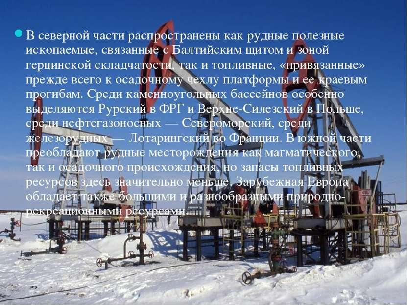 В северной части распространены как рудные полезные ископаемые, связанные с Б...