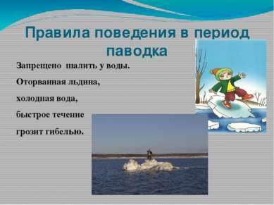 Правила поведения в период паводка Запрещено шалить у воды. Оторванная льдина...