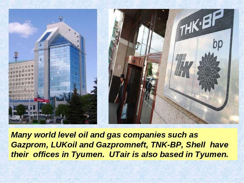 Many world level oil and gas companies such as Gazprom, LUKoil and Gazpromnef...