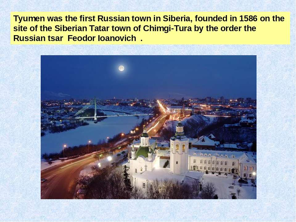 Tyumen was the firstRussiantown inSiberia, founded in1586 on the site of ...