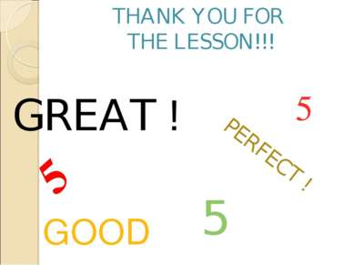 THANK YOU FOR THE LESSON!!! 5 5 GOOD GREAT ! PERFECT ! 5