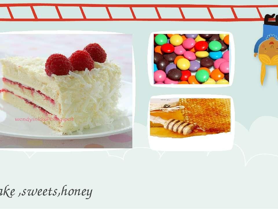 Cake ,sweets,honey ПРИМЕЧАНИЕ Чтобы изменить изображение на этом слайде, выбе...