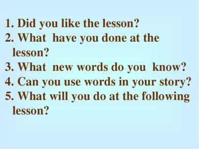 Did you like the lesson? What have you done at the lesson? What new words do ...