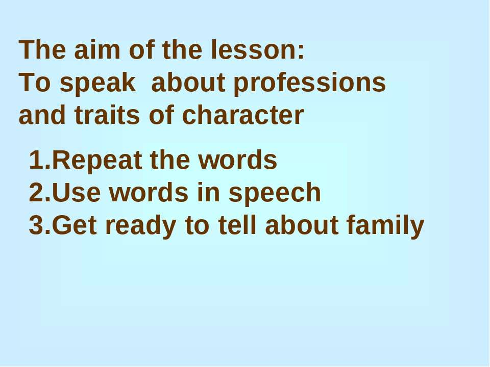 The aim of the lesson: To speak about professions and traits of character Rep...
