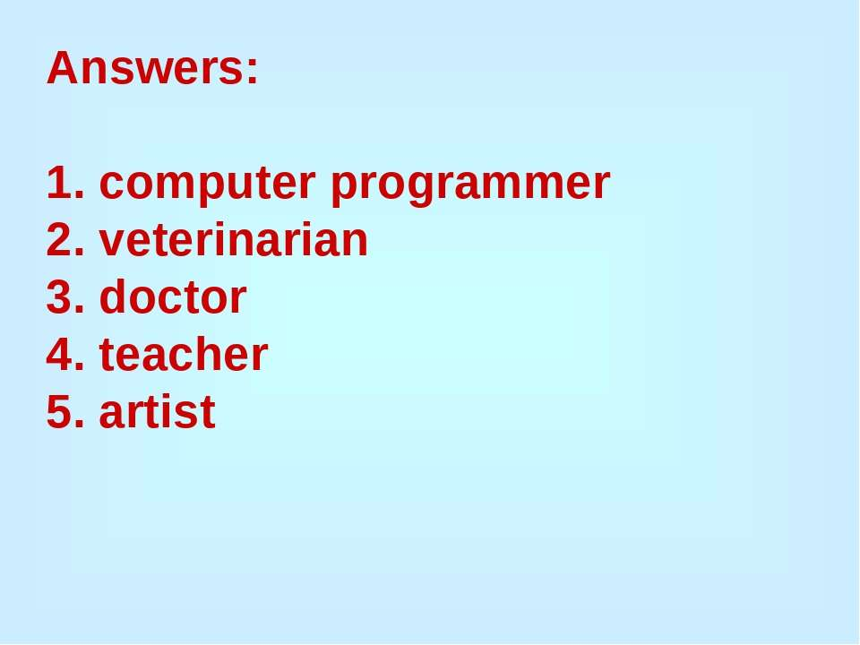 Answers: 1. computer programmer 2. veterinarian 3. doctor 4. teacher 5. artist