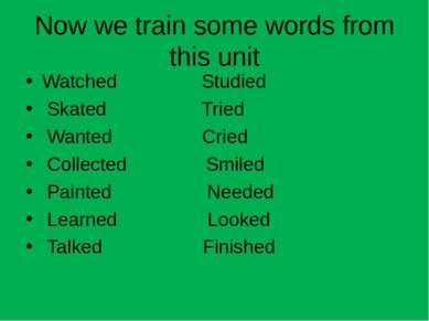 Now we train some words from this unit Watched Studied Skated Tried Wanted Cr...