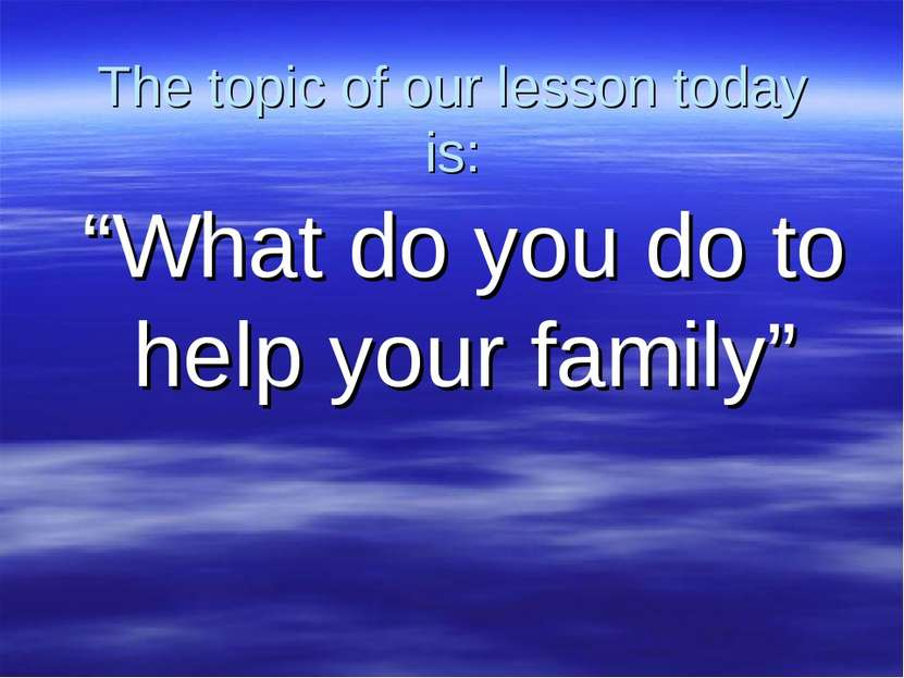 """The topic of our lesson today is: """"What do you do to help your family"""""""