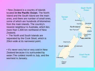 New Zealand New Zealand is a country of islands located in the Pacific Ocean....