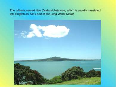 The Māoris named New Zealand Aotearoa, which is usually translated into Engli...